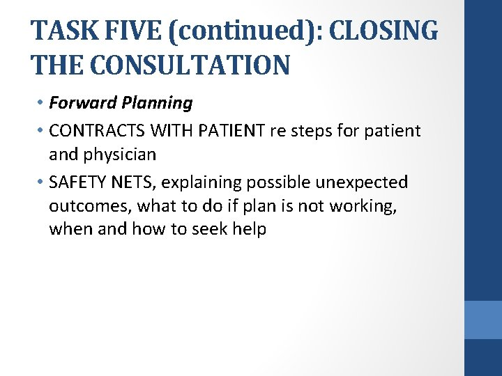 TASK FIVE (continued): CLOSING THE CONSULTATION • Forward Planning • CONTRACTS WITH PATIENT re