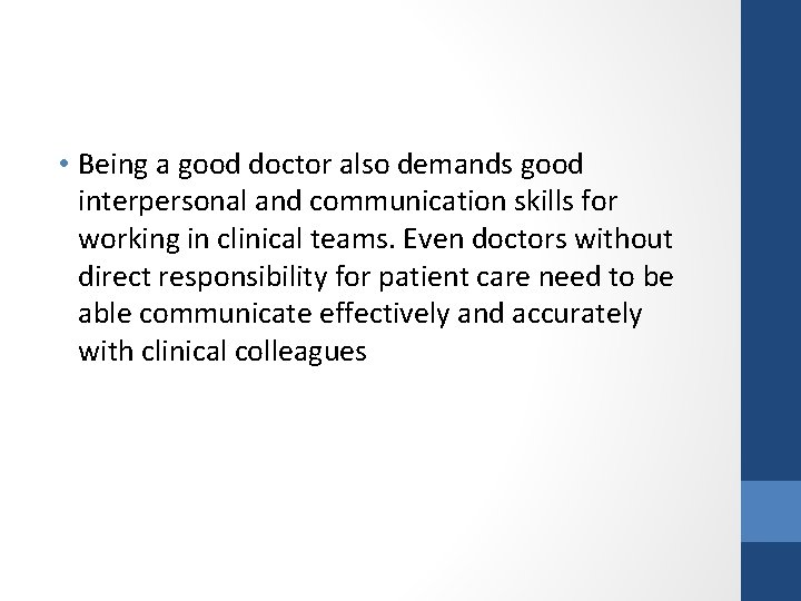 • Being a good doctor also demands good interpersonal and communication skills for