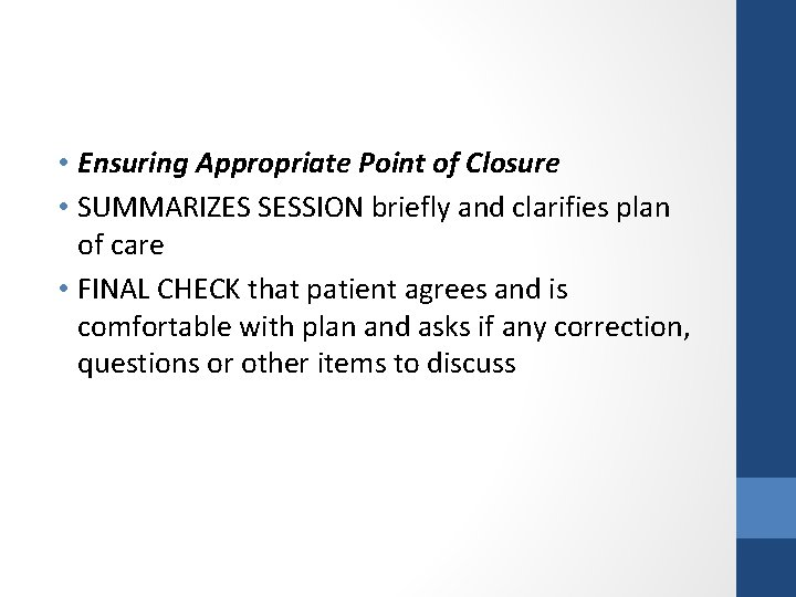 • Ensuring Appropriate Point of Closure • SUMMARIZES SESSION briefly and clarifies plan