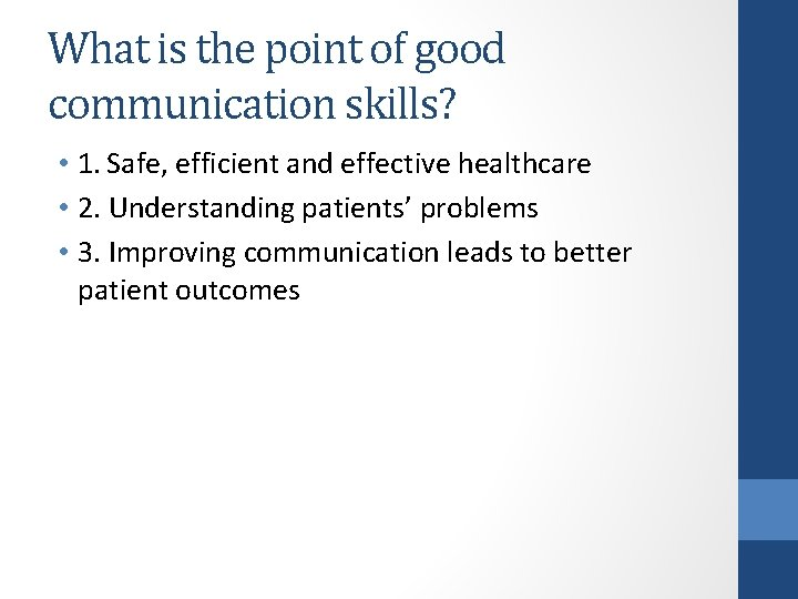 What is the point of good communication skills? • 1. Safe, efficient and effective