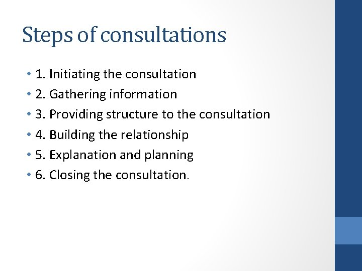 Steps of consultations • 1. Initiating the consultation • 2. Gathering information • 3.