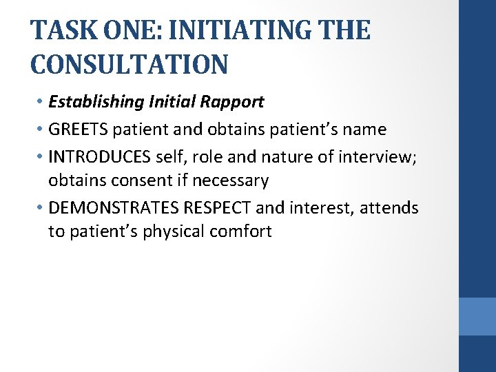 TASK ONE: INITIATING THE CONSULTATION • Establishing Initial Rapport • GREETS patient and obtains