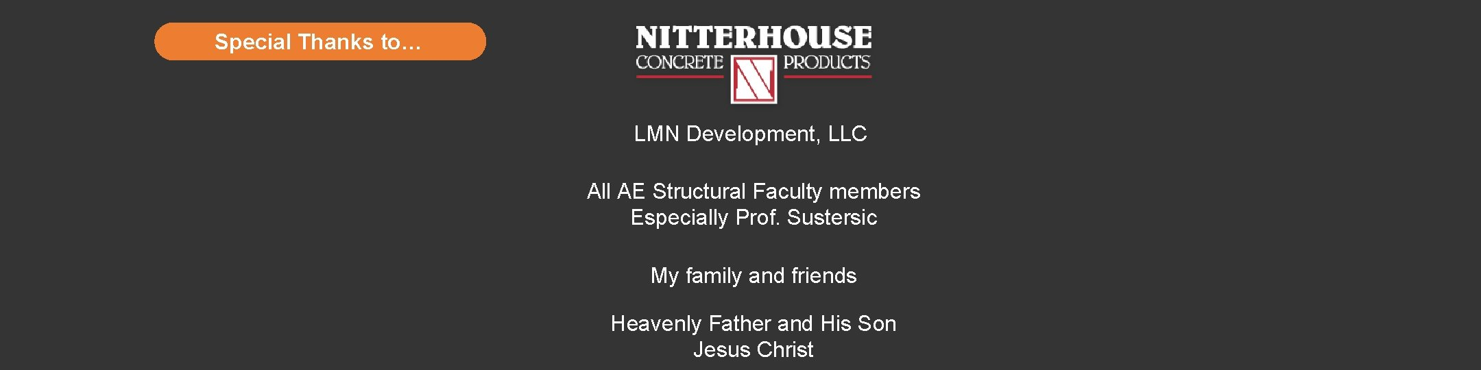 Special Thanks to… LMN Development, LLC All AE Structural Faculty members Especially Prof. Sustersic