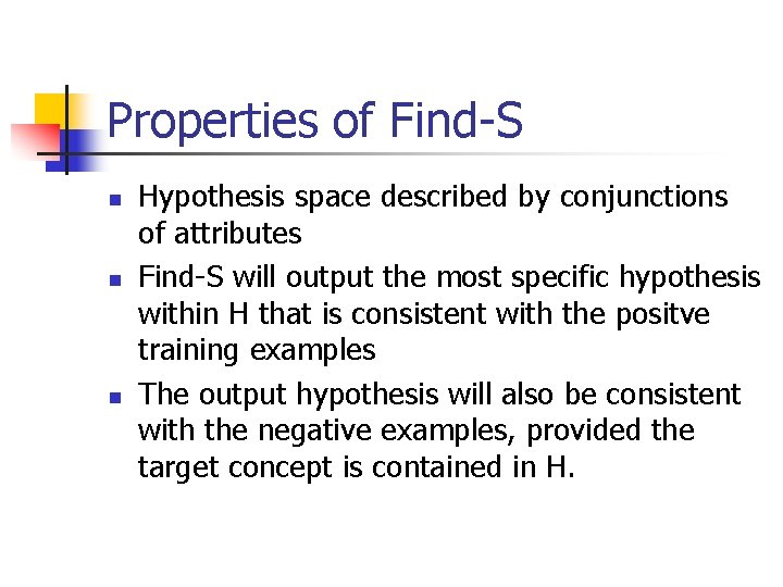Properties of Find-S n n n Hypothesis space described by conjunctions of attributes Find-S