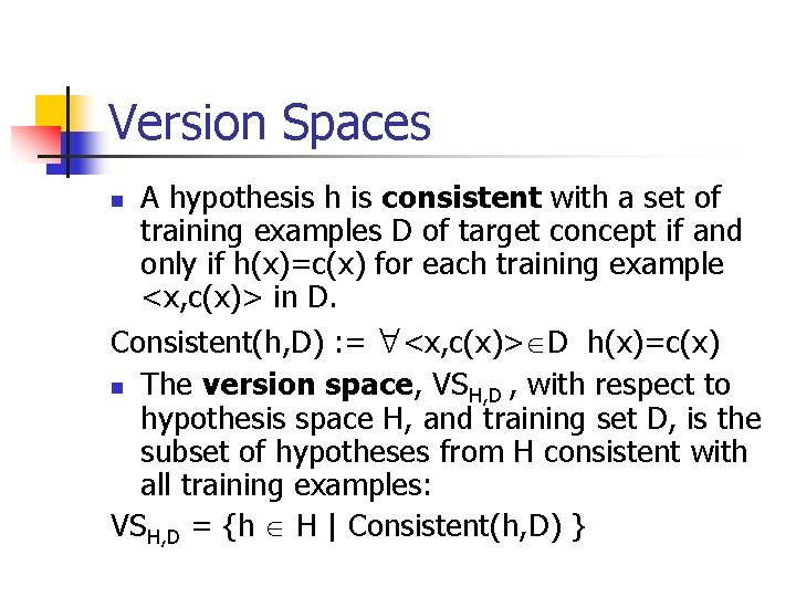 Version Spaces A hypothesis h is consistent with a set of training examples D