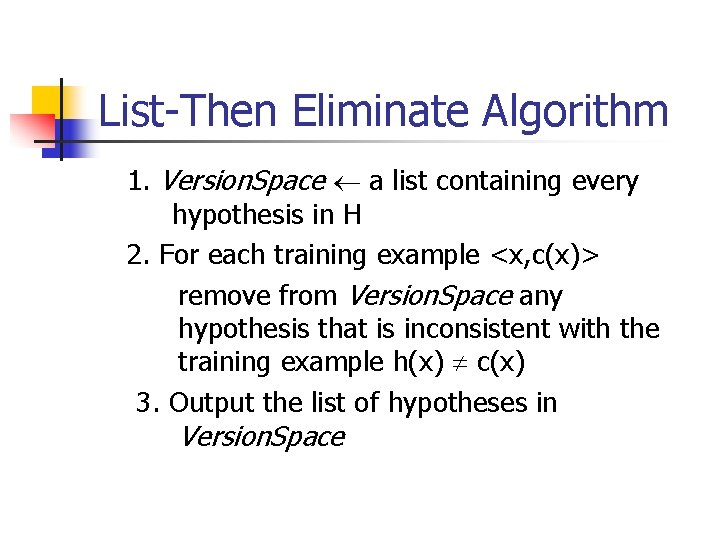List-Then Eliminate Algorithm 1. Version. Space a list containing every hypothesis in H 2.