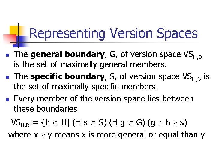 Representing Version Spaces n n n The general boundary, G, of version space VSH,