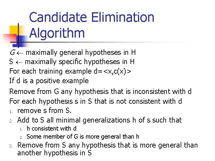 Candidate Elimination Algorithm G maximally general hypotheses in H S maximally specific hypotheses in