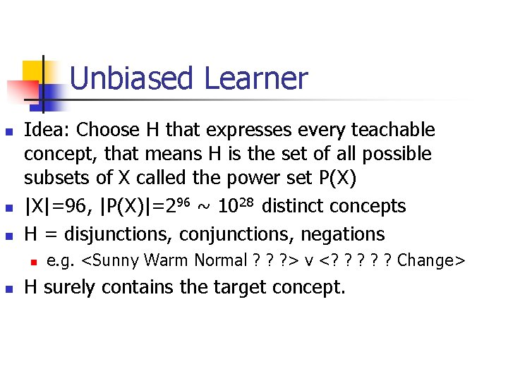 Unbiased Learner n n n Idea: Choose H that expresses every teachable concept, that