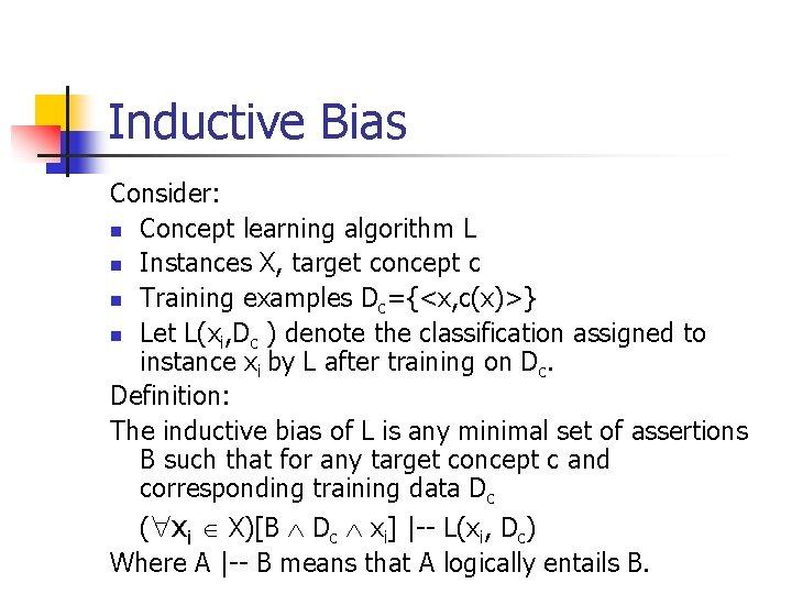 Inductive Bias Consider: n Concept learning algorithm L n Instances X, target concept c