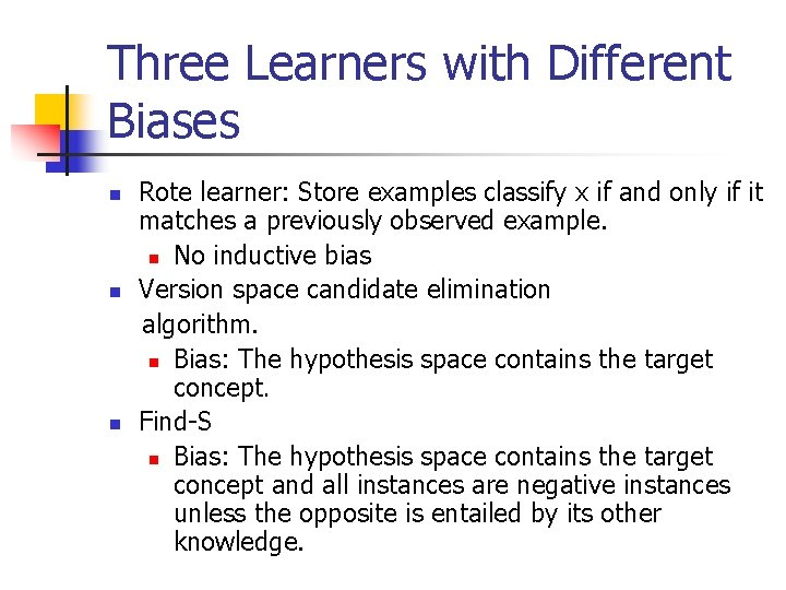 Three Learners with Different Biases n n n Rote learner: Store examples classify x
