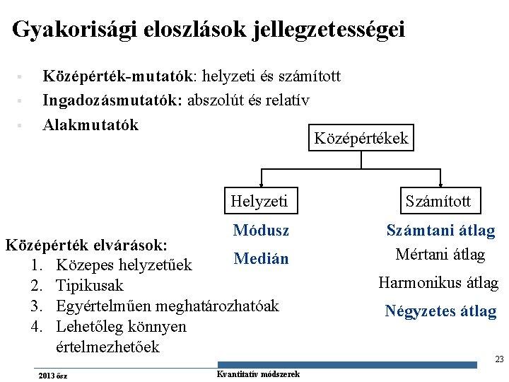 Gyakorisági eloszlások jellegzetességei § § § Középérték-mutatók: helyzeti és számított Ingadozásmutatók: abszolút és relatív