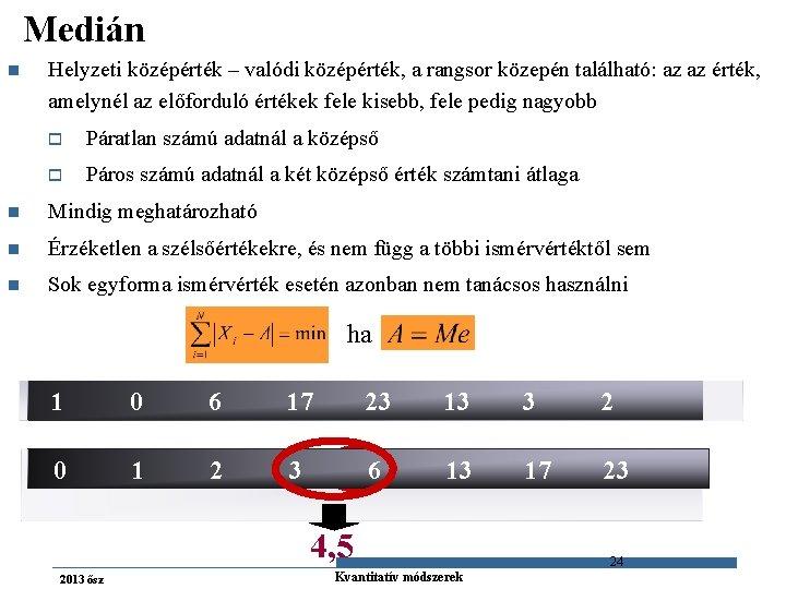 Medián n Helyzeti középérték – valódi középérték, a rangsor közepén található: az az érték,