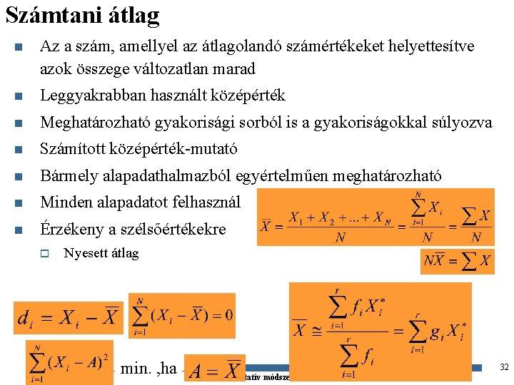 Számtani átlag n Az a szám, amellyel az átlagolandó számértékeket helyettesítve azok összege változatlan