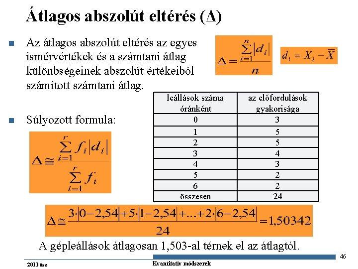 Átlagos abszolút eltérés (Δ) n n Az átlagos abszolút eltérés az egyes ismérvértékek és