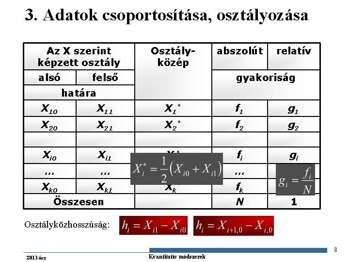 3. Adatok csoportosítása, osztályozása Az X szerint képzett osztály alsó Osztályközép felső abszolút relatív