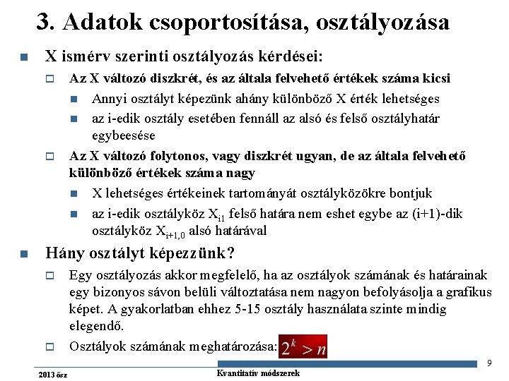 3. Adatok csoportosítása, osztályozása n X ismérv szerinti osztályozás kérdései: o o n Az