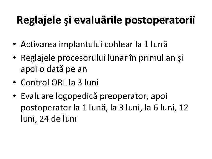 Reglajele şi evaluările postoperatorii • Activarea implantului cohlear la 1 lună • Reglajele procesorului