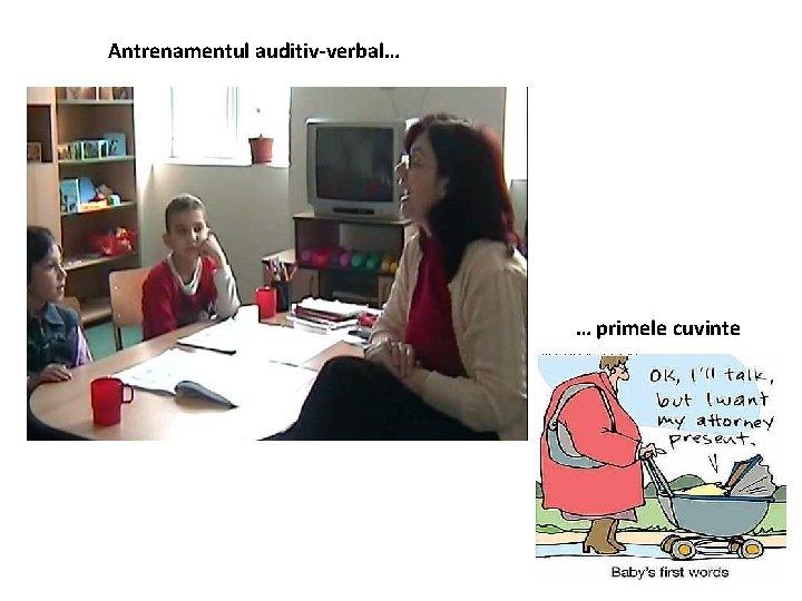 Antrenamentul auditiv-verbal… … primele cuvinte