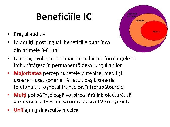 Beneficiile IC • Pragul auditiv • La adulţii postlinguali beneficiile apar încă din primele