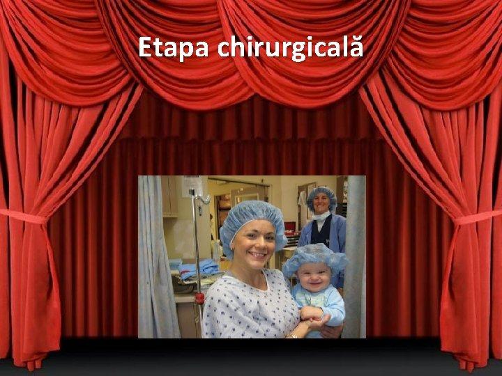 Etapa chirurgicală • Ce se întâmplă în spatele uşilor închise?