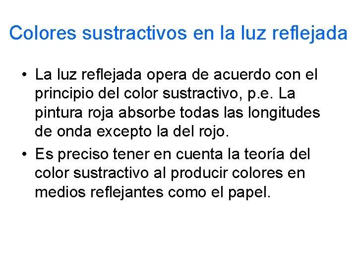 Colores sustractivos en la luz reflejada • La luz reflejada opera de acuerdo con