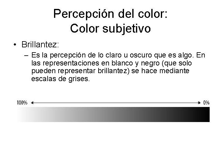Percepción del color: Color subjetivo • Brillantez: – Es la percepción de lo claro