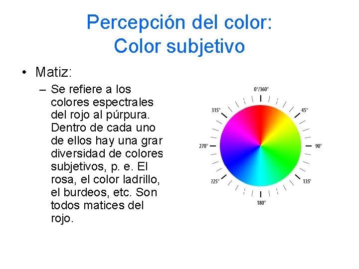 Percepción del color: Color subjetivo • Matiz: – Se refiere a los colores espectrales