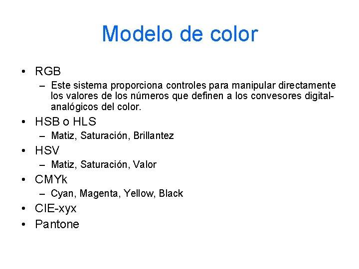 Modelo de color • RGB – Este sistema proporciona controles para manipular directamente los