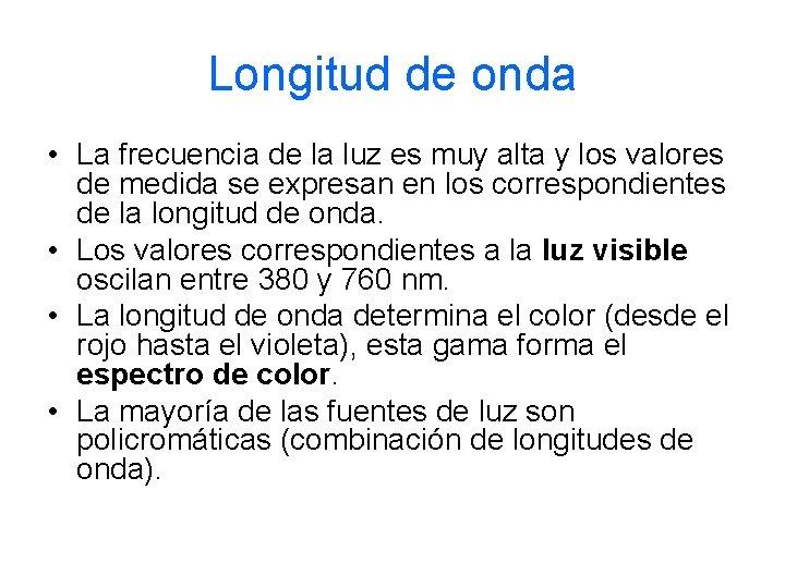 Longitud de onda • La frecuencia de la luz es muy alta y los