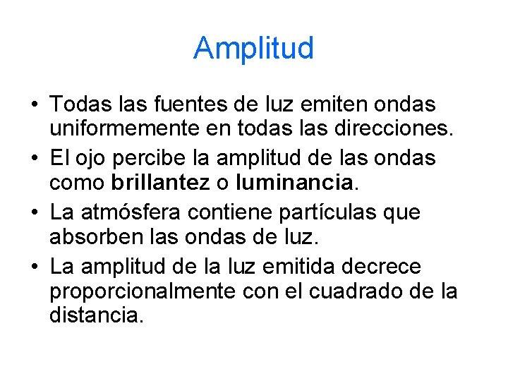 Amplitud • Todas las fuentes de luz emiten ondas uniformemente en todas las direcciones.