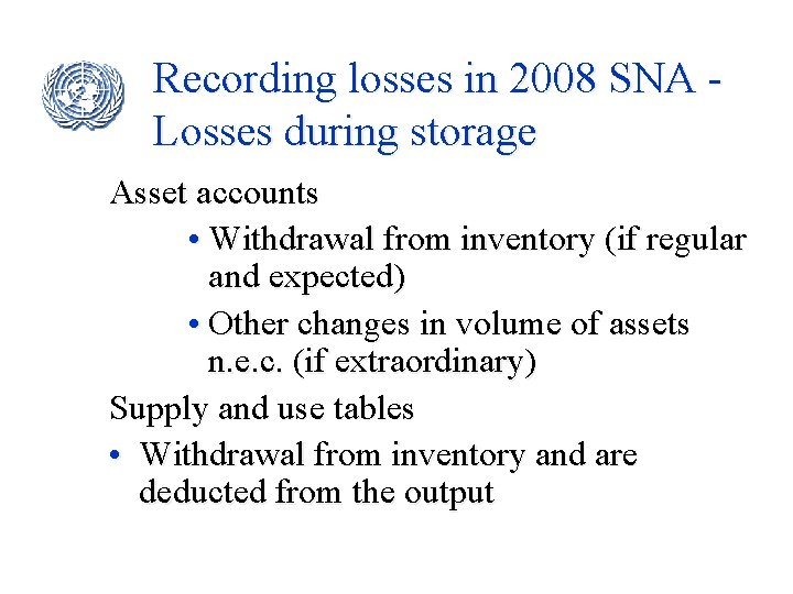 Recording losses in 2008 SNA Losses during storage Asset accounts • Withdrawal from inventory