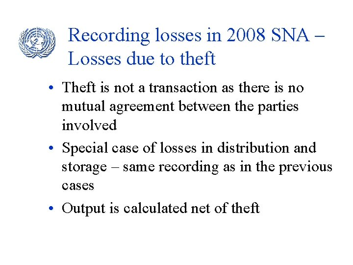 Recording losses in 2008 SNA – Losses due to theft • Theft is not