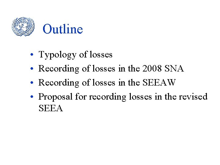 Outline • • Typology of losses Recording of losses in the 2008 SNA Recording