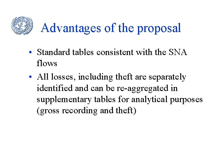 Advantages of the proposal • Standard tables consistent with the SNA flows • All