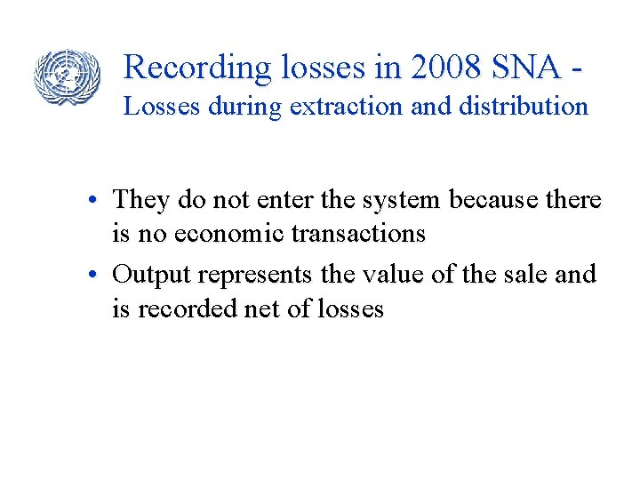 Recording losses in 2008 SNA Losses during extraction and distribution • They do not