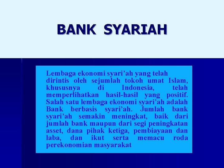 BANK SYARIAH Lembaga ekonomi syari'ah yang telah dirintis oleh sejumlah tokoh umat Islam, khususnya