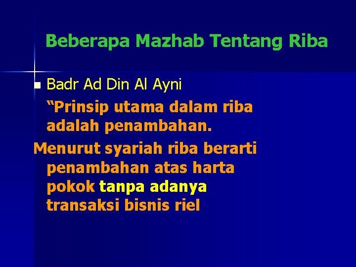"""Beberapa Mazhab Tentang Riba Badr Ad Din Al Ayni """"Prinsip utama dalam riba adalah"""