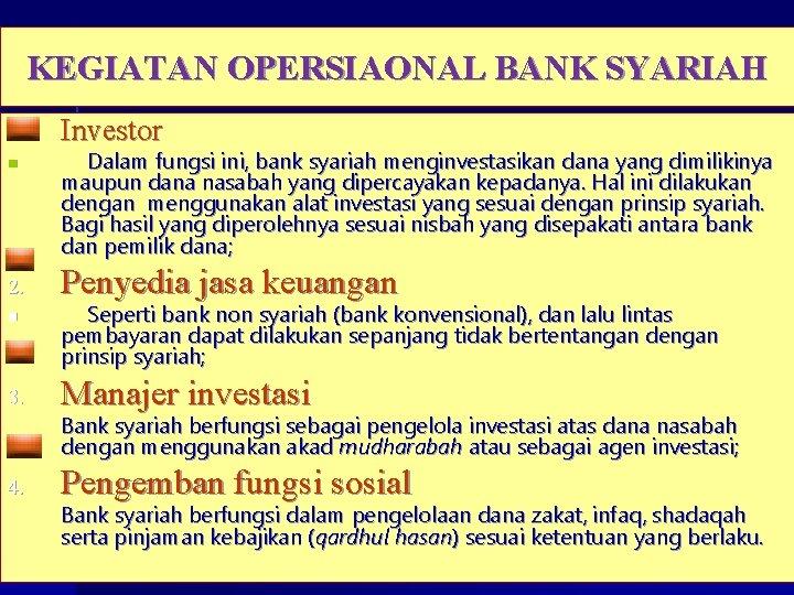 KEGIATAN OPERSIAONAL BANK SYARIAH 1. n 2. n Investor Dalam fungsi ini, bank syariah