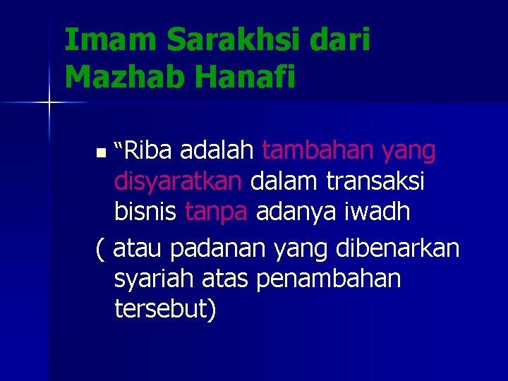 """Imam Sarakhsi dari Mazhab Hanafi n """"Riba adalah tambahan yang disyaratkan dalam transaksi bisnis"""
