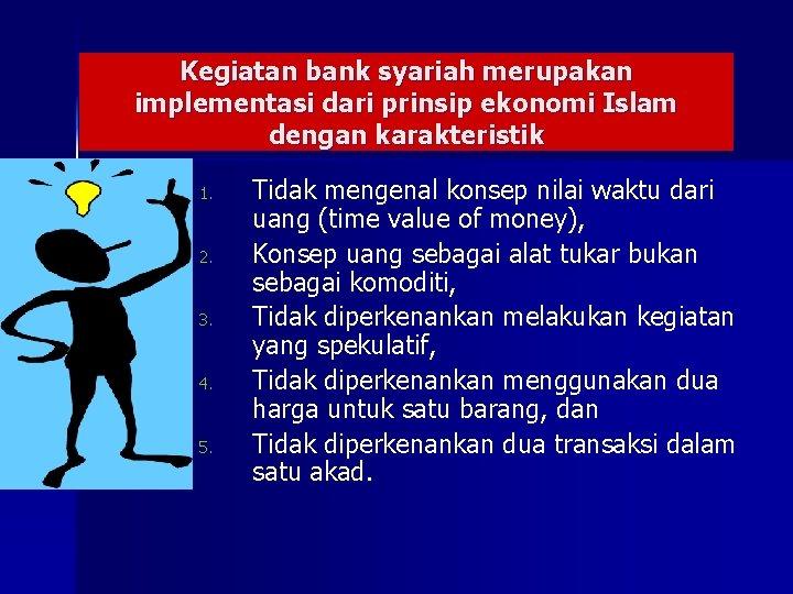 Kegiatan bank syariah merupakan implementasi dari prinsip ekonomi Islam dengan karakteristik 1. 2. 3.