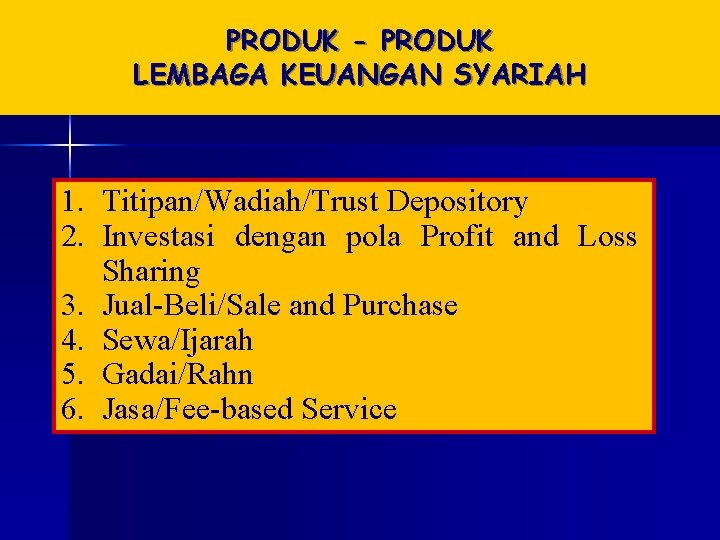 PRODUK - PRODUK LEMBAGA KEUANGAN SYARIAH 1. Titipan/Wadiah/Trust Depository 2. Investasi dengan pola Profit