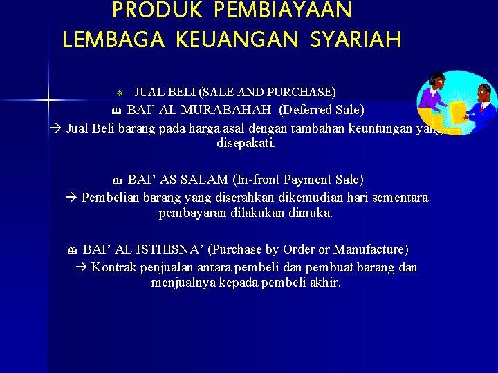 PRODUK PEMBIAYAAN LEMBAGA KEUANGAN SYARIAH v JUAL BELI (SALE AND PURCHASE) BAI' AL MURABAHAH