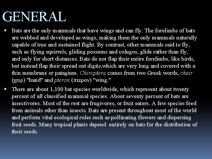 GENERAL Bats are the only mammals that have wings and can fly. The forelimbs