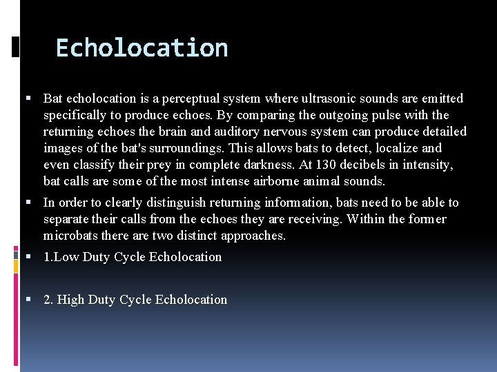 Echolocation Bat echolocation is a perceptual system where ultrasonic sounds are emitted specifically to
