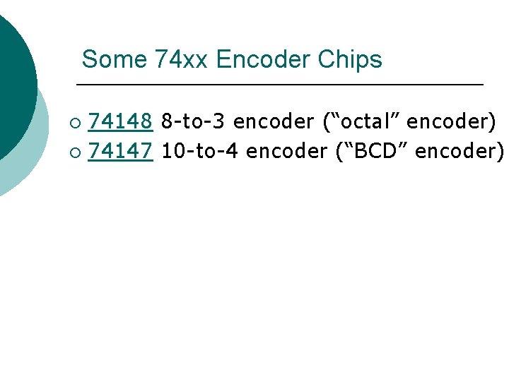 "Some 74 xx Encoder Chips 74148 8 -to-3 encoder (""octal"" encoder) ¡ 74147 10"