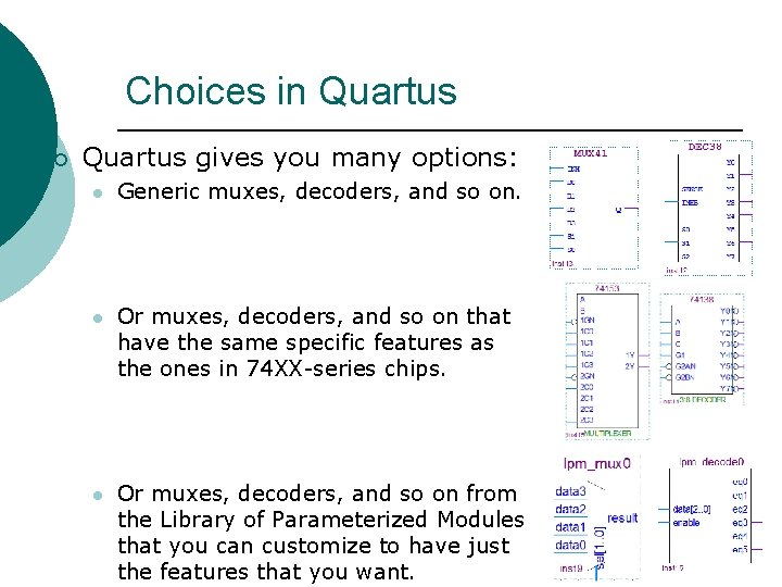 Choices in Quartus ¡ Quartus gives you many options: l Generic muxes, decoders, and
