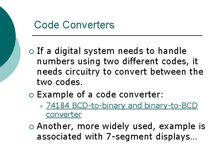 Code Converters If a digital system needs to handle numbers using two different codes,