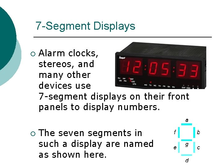 7 -Segment Displays ¡ ¡ Alarm clocks, stereos, and many other devices use 7