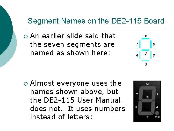 Segment Names on the DE 2 -115 Board ¡ ¡ An earlier slide said